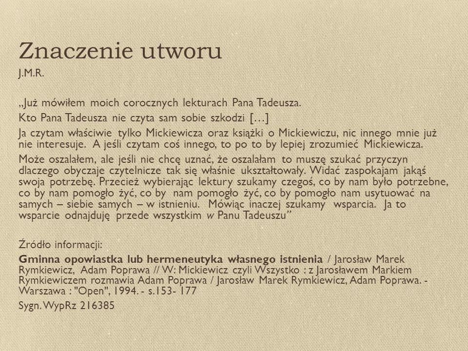 """Znaczenie utworu J.M.R. """"Już mówiłem moich corocznych lekturach Pana Tadeusza. Kto Pana Tadeusza nie czyta sam sobie szkodzi […]"""